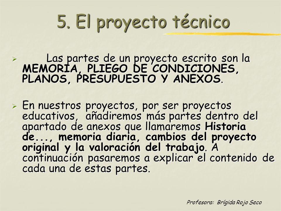 5. El proyecto técnicoLas partes de un proyecto escrito son la MEMORIA, PLIEGO DE CONDICIONES, PLANOS, PRESUPUESTO Y ANEXOS.