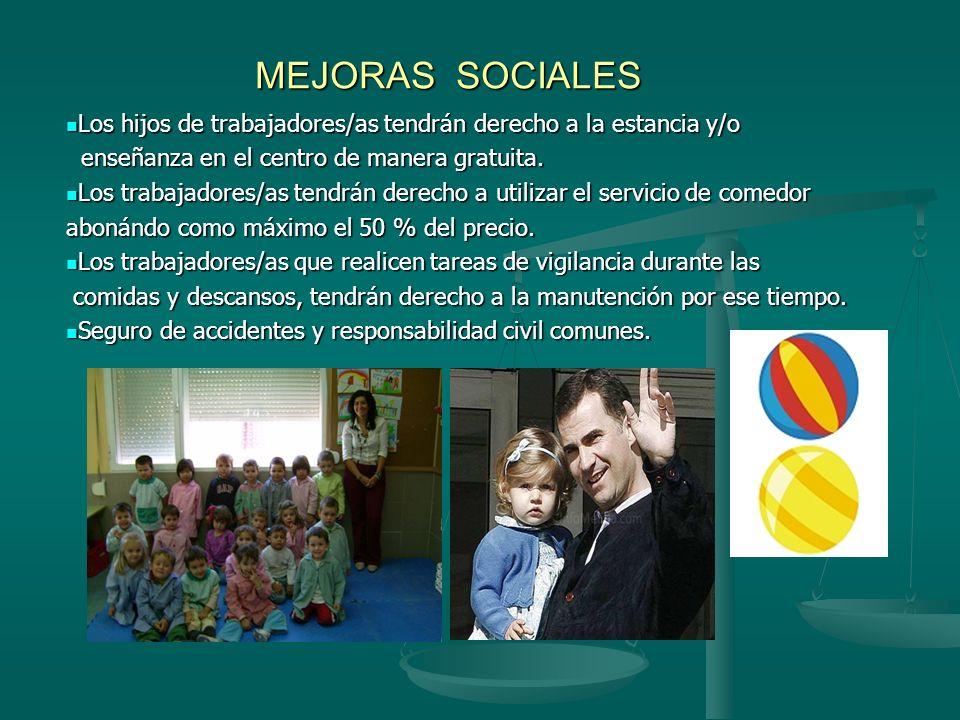 MEJORAS SOCIALESLos hijos de trabajadores/as tendrán derecho a la estancia y/o. enseñanza en el centro de manera gratuita.