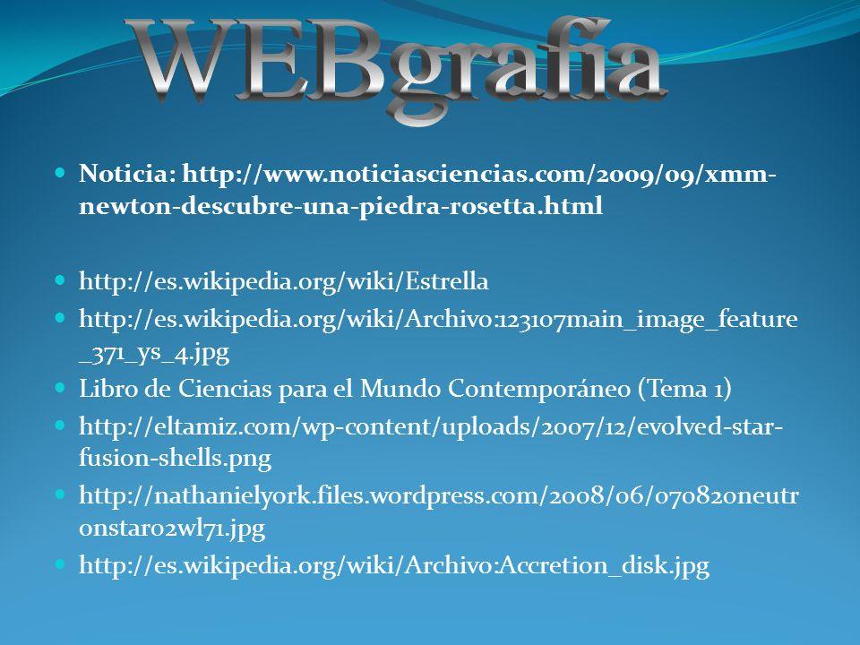 WEBgrafía Noticia: http://www.noticiasciencias.com/2009/09/xmm-newton-descubre-una-piedra-rosetta.html.