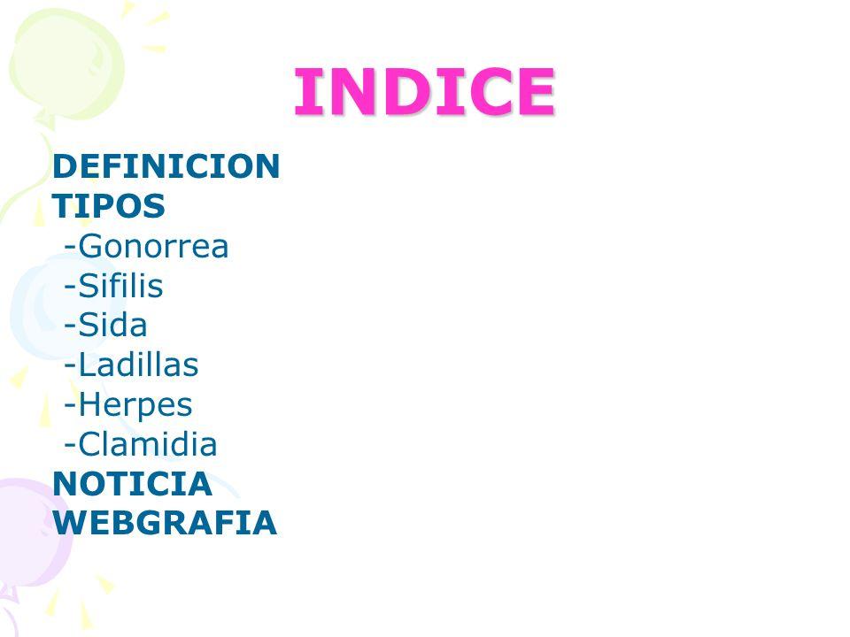 INDICE DEFINICION TIPOS -Gonorrea -Sifilis -Sida -Ladillas -Herpes