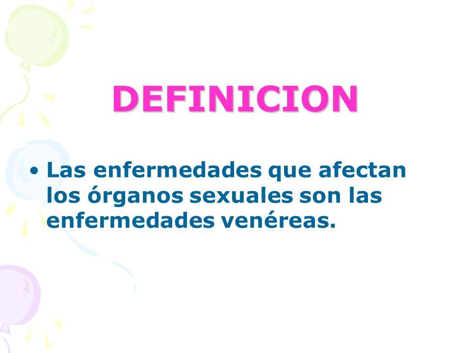 DEFINICION Las enfermedades que afectan los órganos sexuales son las enfermedades venéreas.