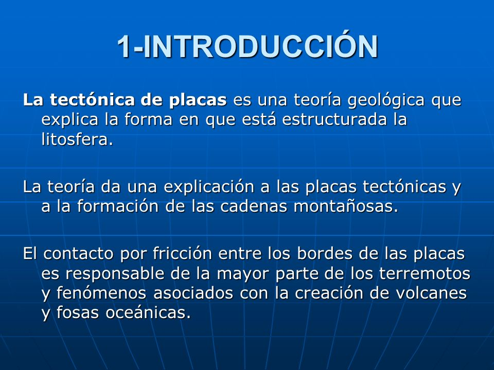 1-INTRODUCCIÓNLa tectónica de placas es una teoría geológica que explica la forma en que está estructurada la litosfera.