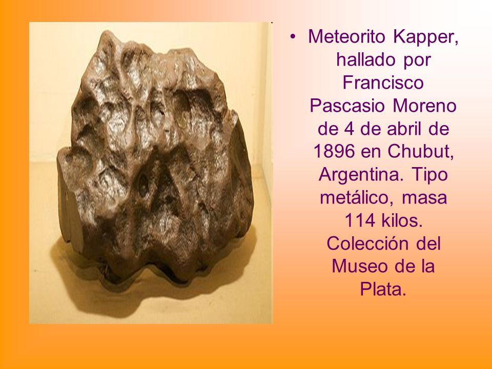 Meteorito Kapper, hallado por Francisco Pascasio Moreno de 4 de abril de 1896 en Chubut, Argentina.
