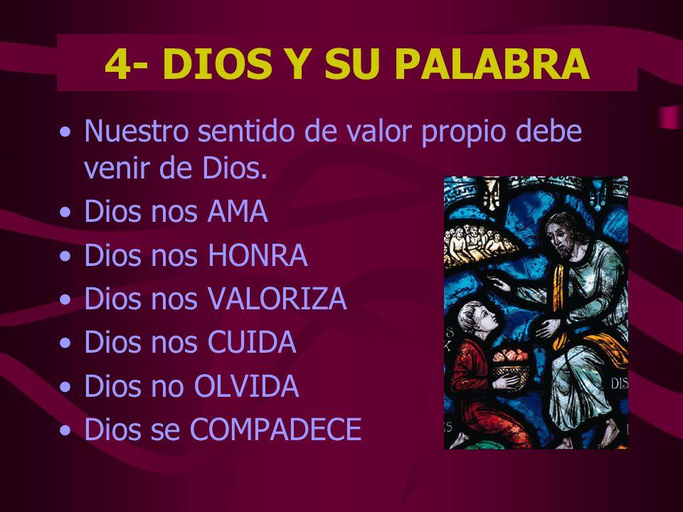 4- DIOS Y SU PALABRANuestro sentido de valor propio debe venir de Dios. Dios nos AMA. Dios nos HONRA.