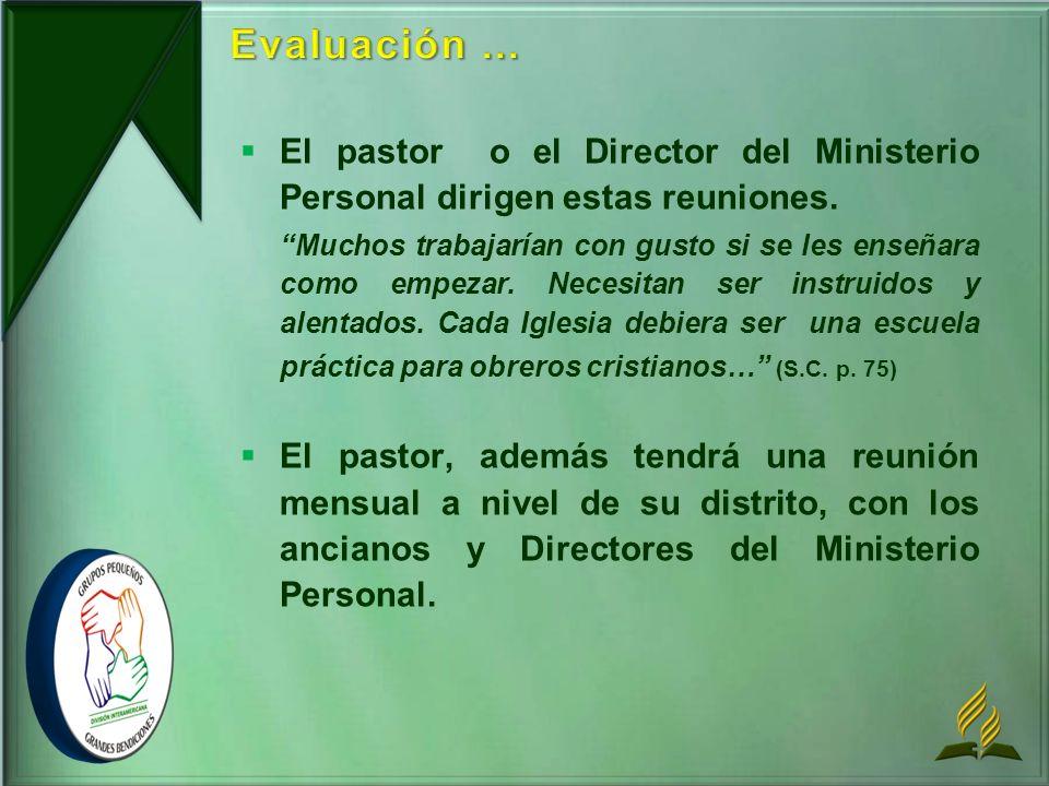 Evaluación ... El pastor o el Director del Ministerio Personal dirigen estas reuniones.