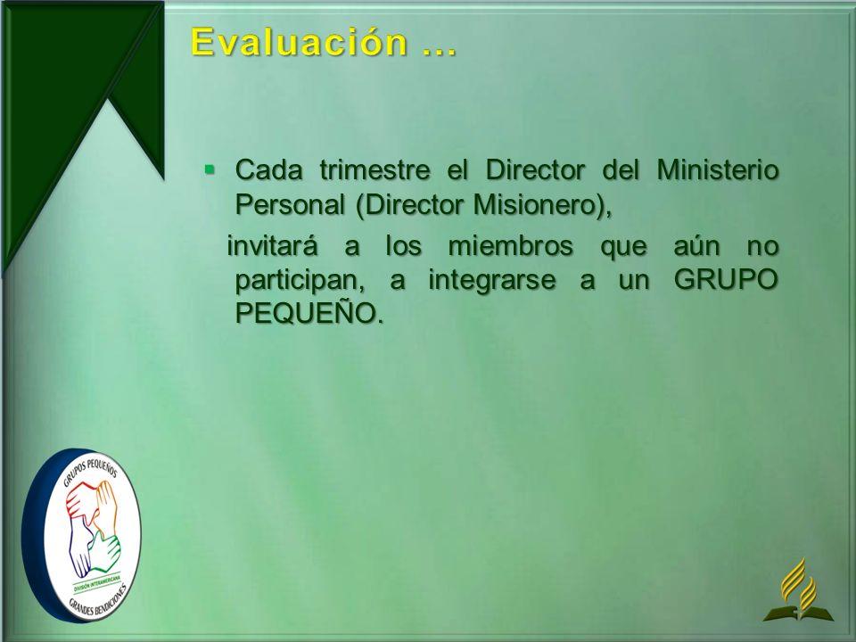 Evaluación ... Cada trimestre el Director del Ministerio Personal (Director Misionero),