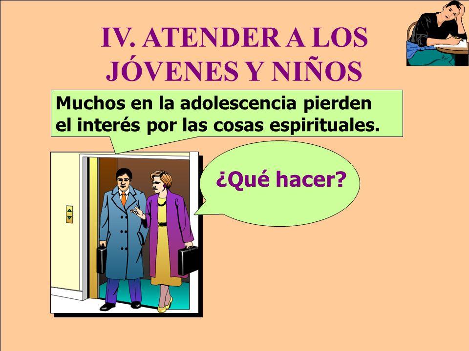 IV. ATENDER A LOS JÓVENES Y NIÑOS
