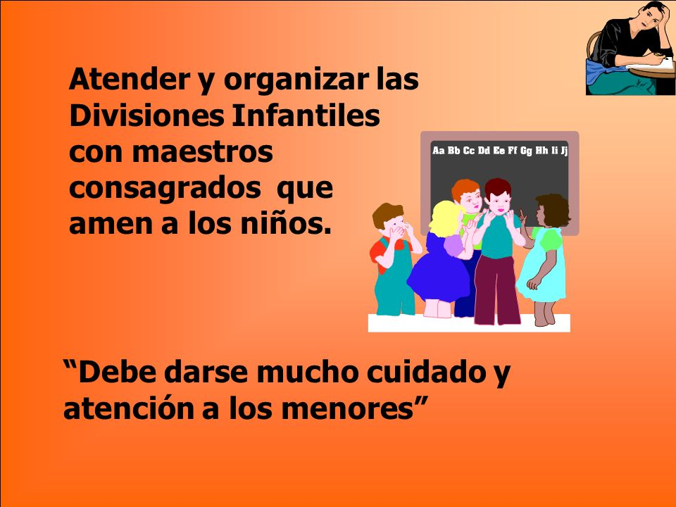 Atender y organizar las Divisiones Infantiles con maestros consagrados que amen a los niños.