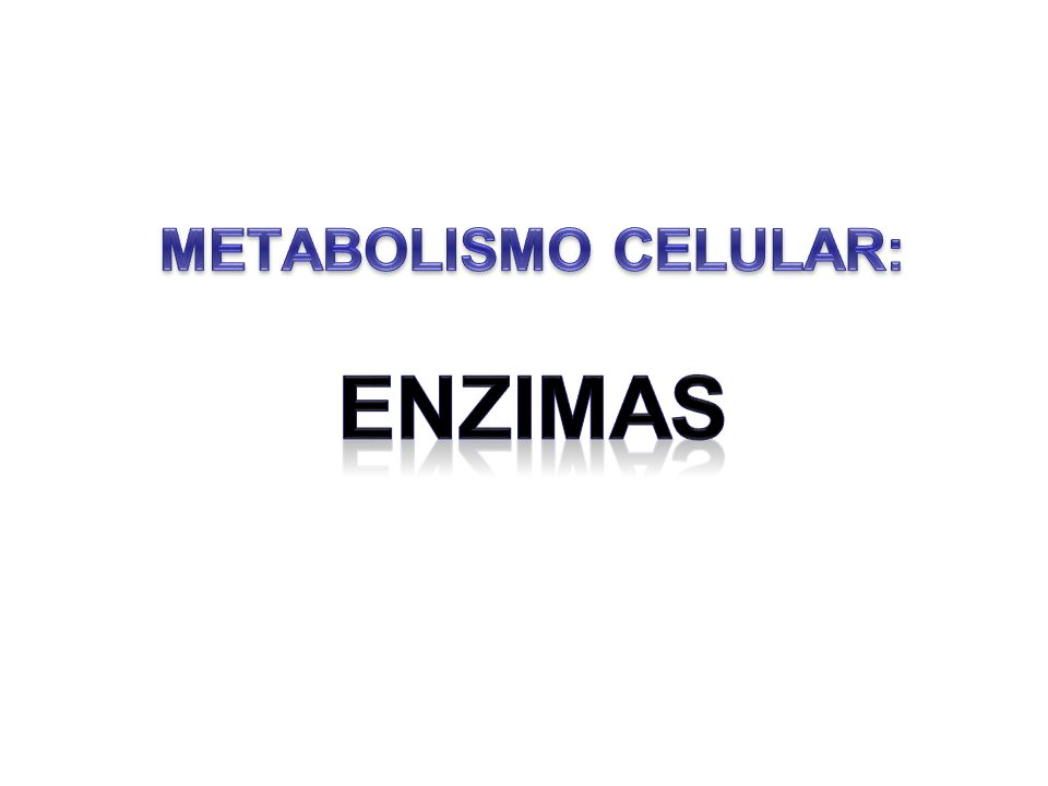 METABOLISMO CELULAR: ENZIMAS