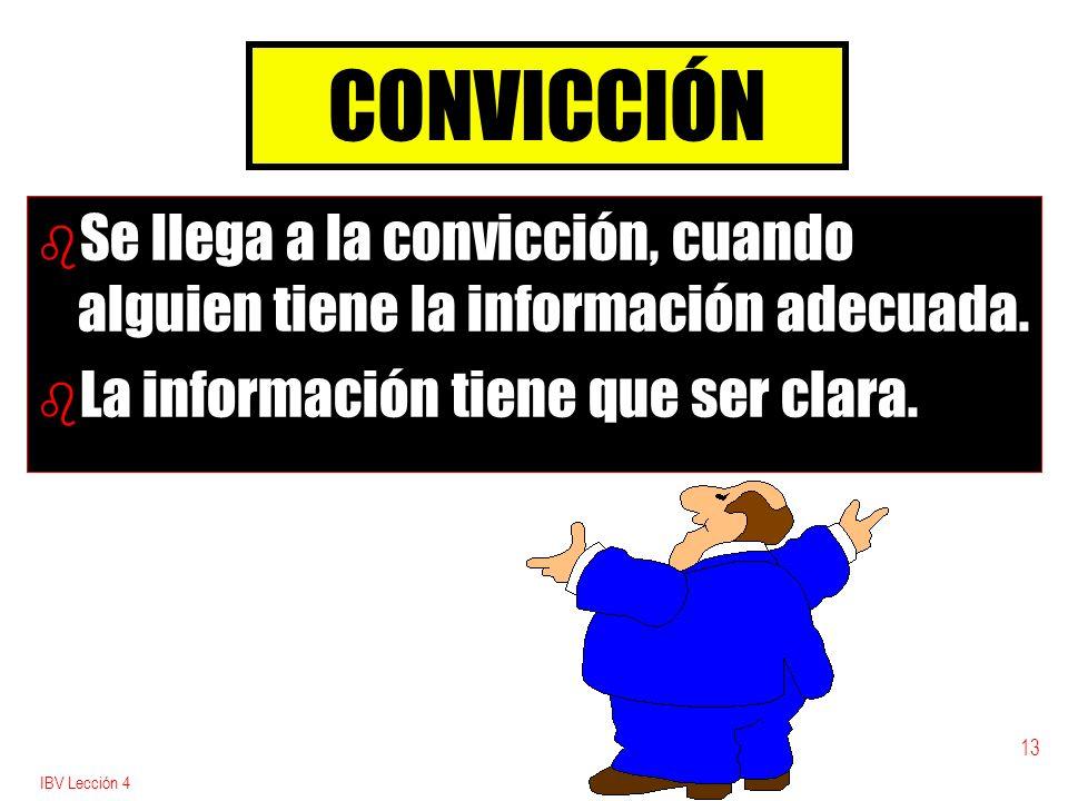 CONVICCIÓN Se llega a la convicción, cuando alguien tiene la información adecuada. La información tiene que ser clara.