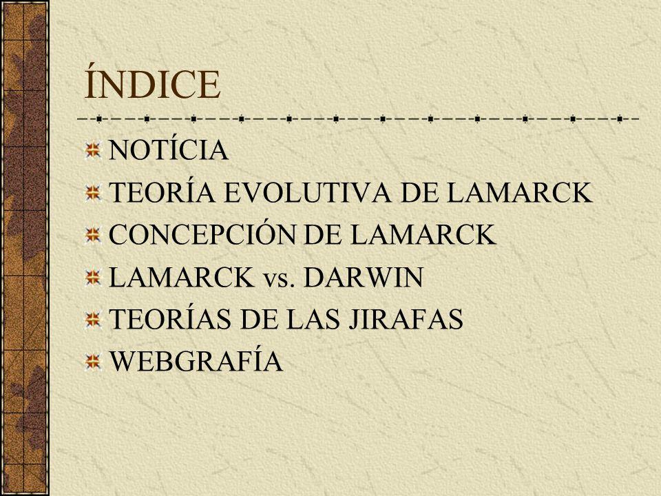 ÍNDICE NOTÍCIA TEORÍA EVOLUTIVA DE LAMARCK CONCEPCIÓN DE LAMARCK