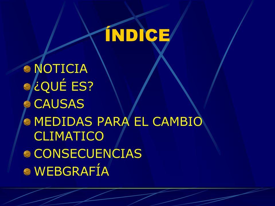 ÍNDICE NOTICIA ¿QUÉ ES CAUSAS MEDIDAS PARA EL CAMBIO CLIMATICO