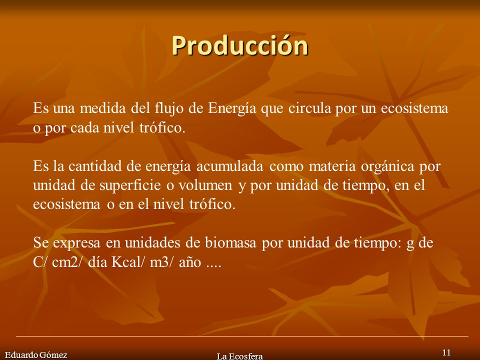 ProducciónEs una medida del flujo de Energía que circula por un ecosistema o por cada nivel trófico.