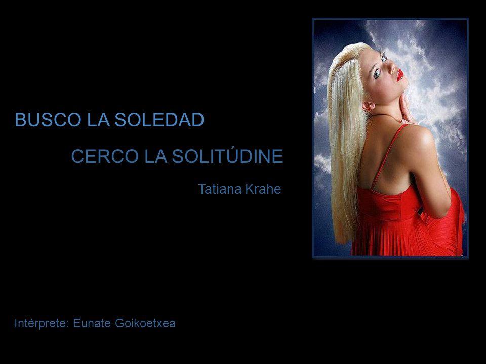 BUSCO LA SOLEDAD CERCO LA SOLITÚDINE Tatiana Krahe
