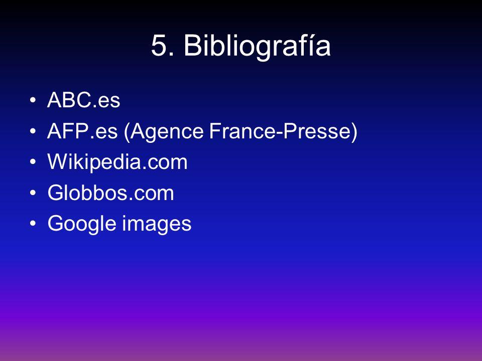 5. Bibliografía ABC.es AFP.es (Agence France-Presse) Wikipedia.com