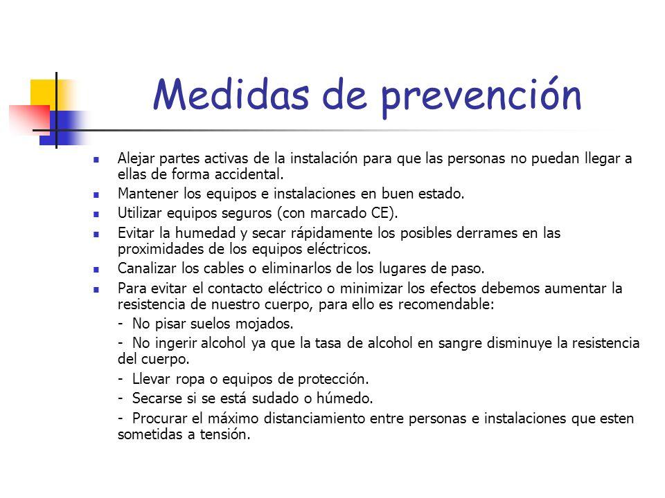 Medidas de prevención Alejar partes activas de la instalación para que las personas no puedan llegar a ellas de forma accidental.