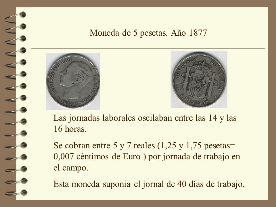 Moneda de 5 pesetas. Año 1877 Las jornadas laborales oscilaban entre las 14 y las 16 horas.