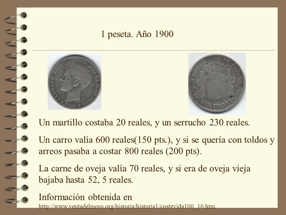 1 peseta. Año 1900 Un martillo costaba 20 reales, y un serrucho 230 reales.