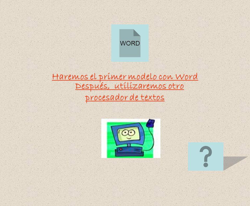 Haremos el primer modelo con Word Después, utilizaremos otro