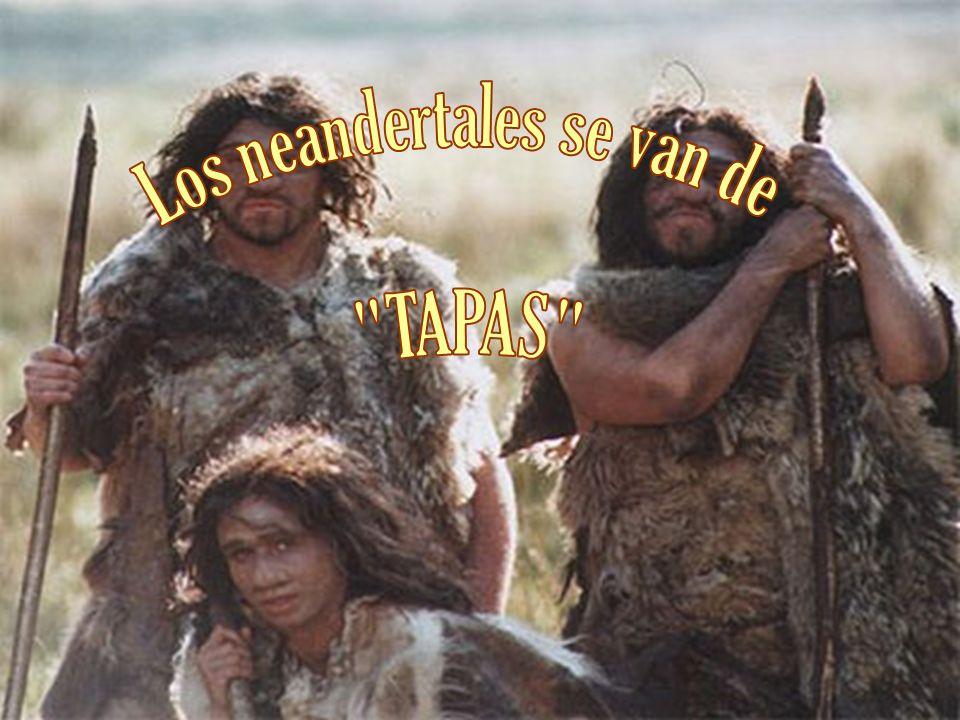 Los neandertales se van de TAPAS