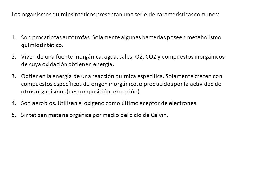 Los organismos quimiosintéticos presentan una serie de características comunes:
