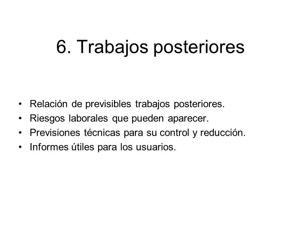 6. Trabajos posteriores Relación de previsibles trabajos posteriores.