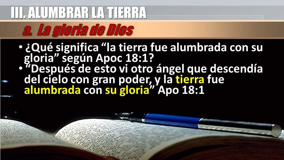 III. ALUMBRAR LA TIERRA a. La gloria de Dios