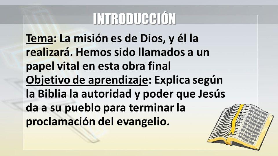 INTRODUCCIÓN Tema: La misión es de Dios, y él la realizará. Hemos sido llamados a un papel vital en esta obra final.