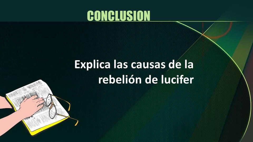 CONCLUSION Explica las causas de la rebelión de lucifer