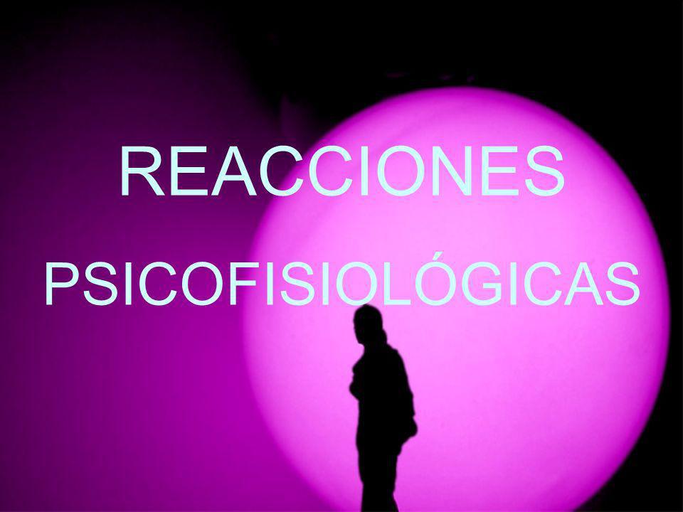 REACCIONES PSICOFISIOLÓGICAS