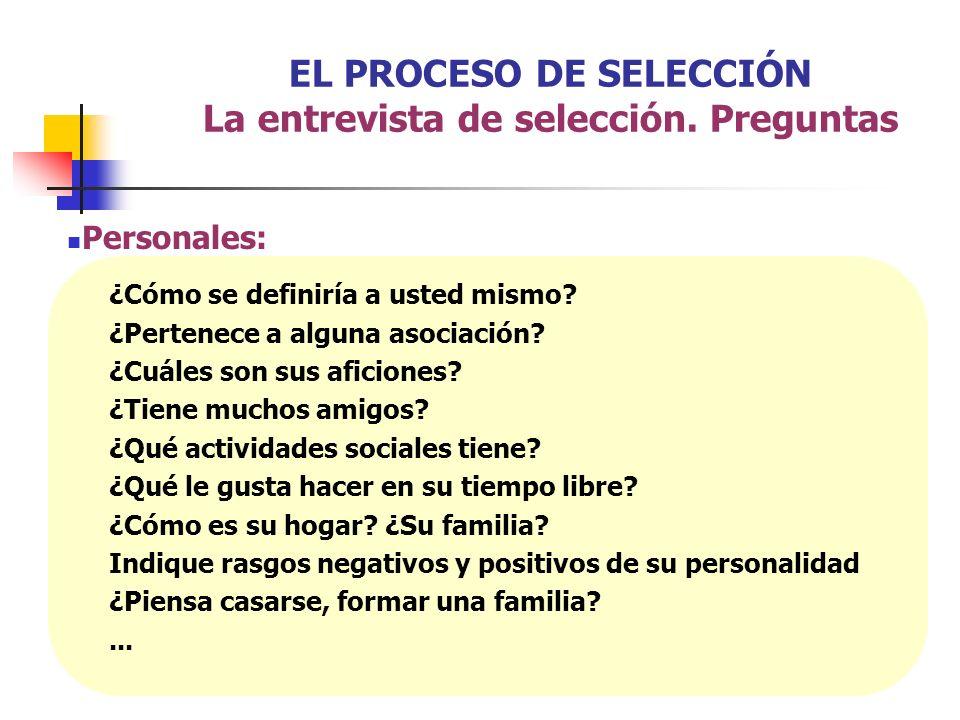 EL PROCESO DE SELECCIÓN La entrevista de selección. Preguntas
