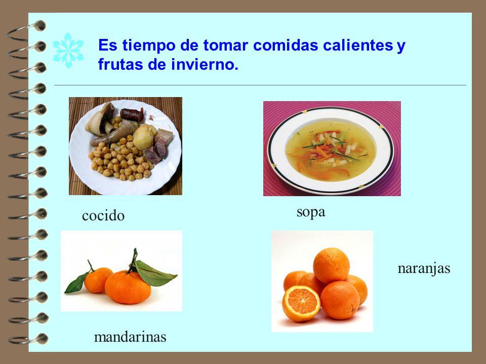 Es tiempo de tomar comidas calientes y frutas de invierno.