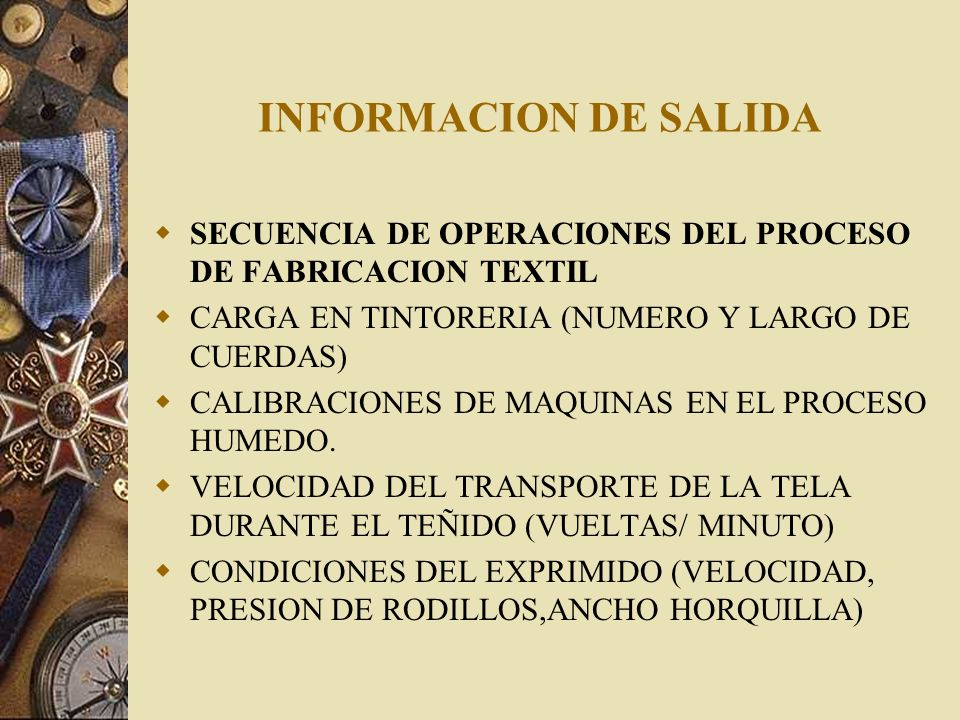 INFORMACION DE SALIDASECUENCIA DE OPERACIONES DEL PROCESO DE FABRICACION TEXTIL. CARGA EN TINTORERIA (NUMERO Y LARGO DE CUERDAS)