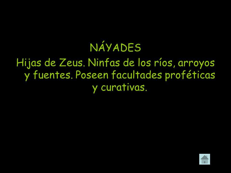 NÁYADES Hijas de Zeus. Ninfas de los ríos, arroyos y fuentes.