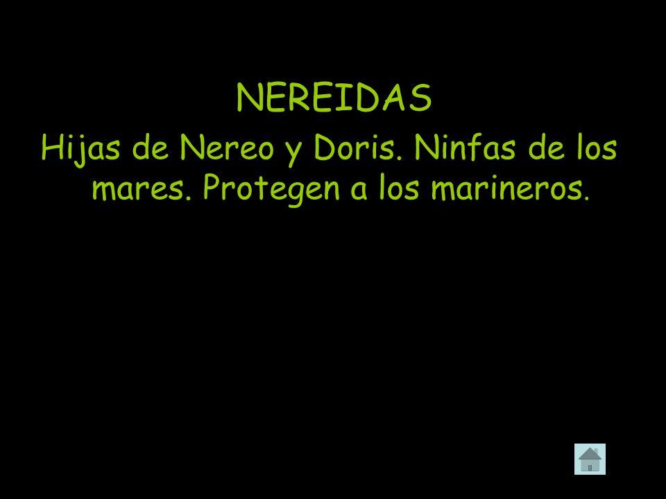 Hijas de Nereo y Doris. Ninfas de los mares. Protegen a los marineros.