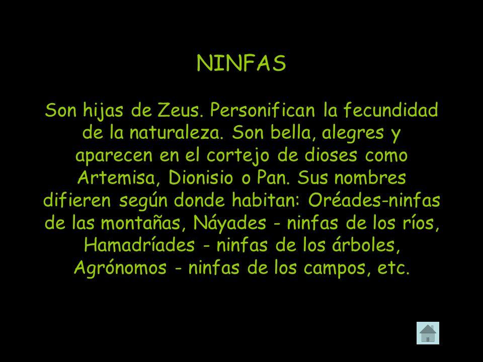 NINFAS Son hijas de Zeus. Personifican la fecundidad de la naturaleza