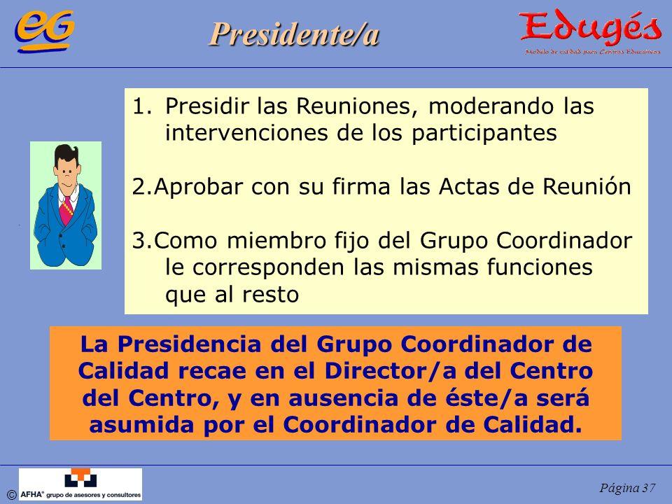 Presidente/a Presidir las Reuniones, moderando las intervenciones de los participantes. 2.Aprobar con su firma las Actas de Reunión.