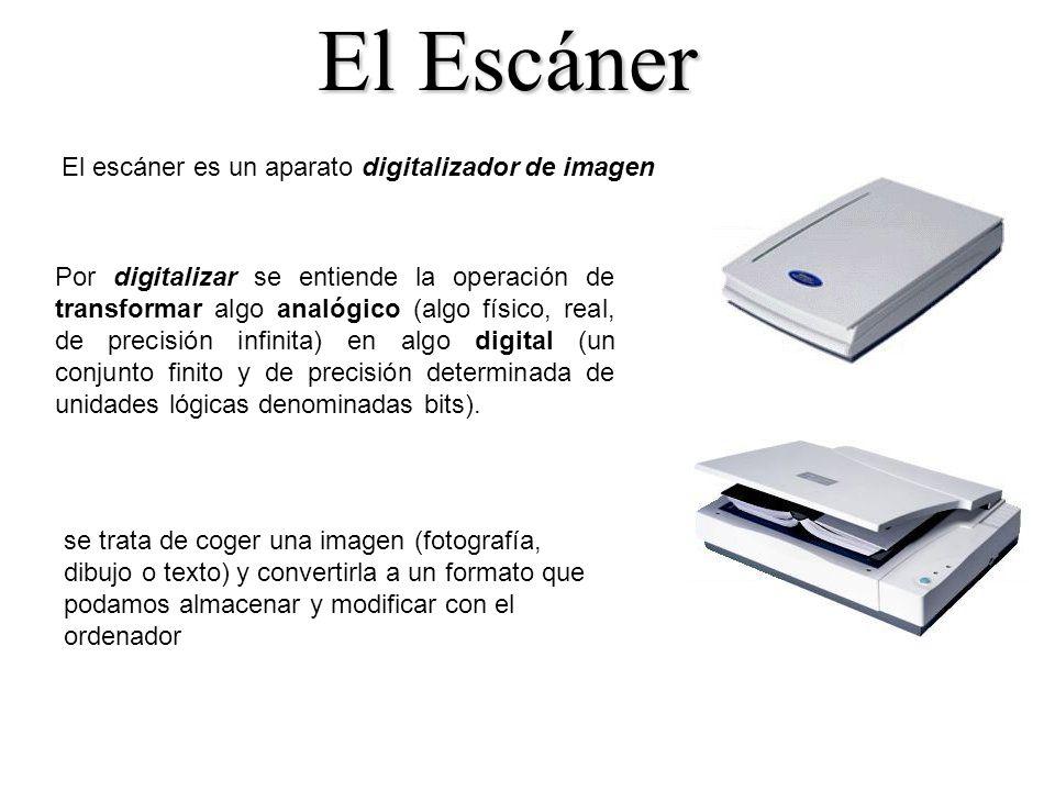 El Escáner El escáner es un aparato digitalizador de imagen