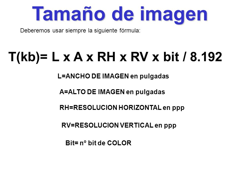 Tamaño de imagen T(kb)= L x A x RH x RV x bit / 8.192