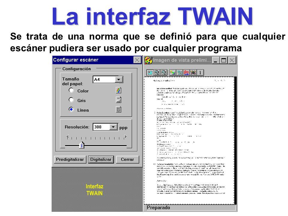 La interfaz TWAIN Se trata de una norma que se definió para que cualquier escáner pudiera ser usado por cualquier programa.