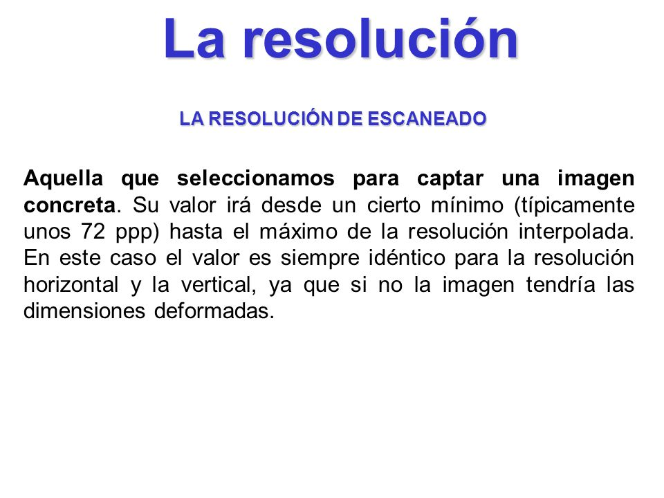 La resolución LA RESOLUCIÓN DE ESCANEADO.