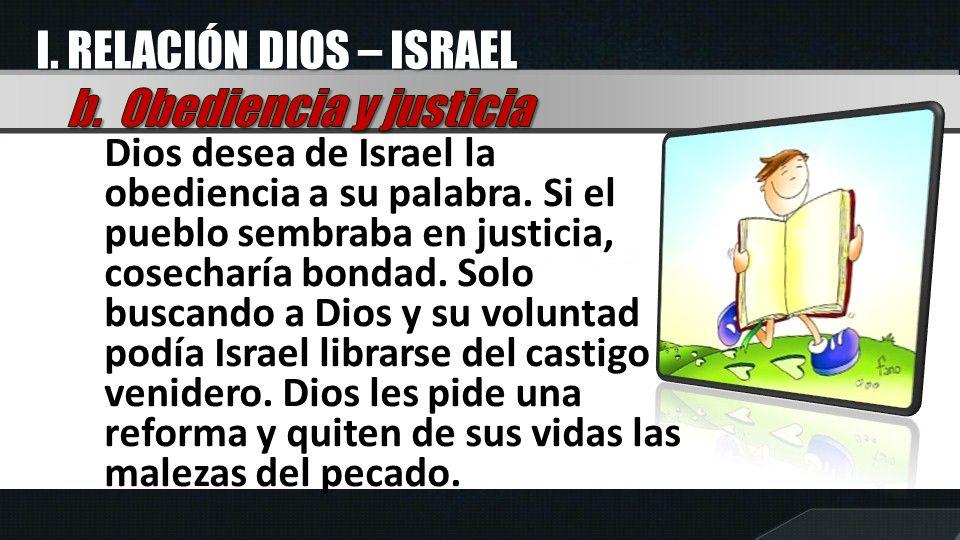 I. RELACIÓN DIOS – ISRAEL b. Obediencia y justicia