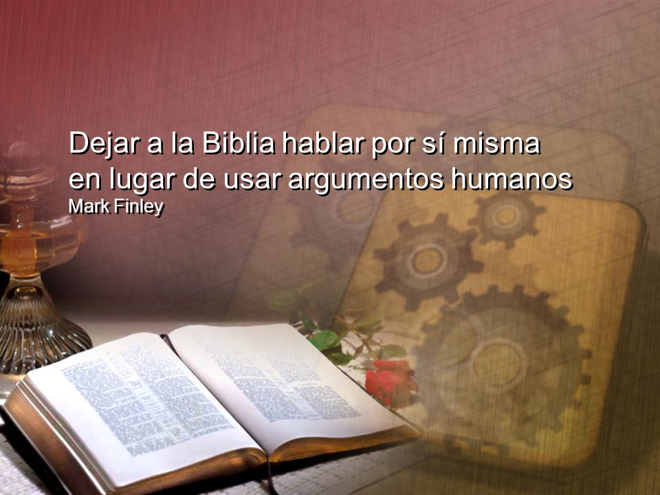 Dejar a la Biblia hablar por sí misma en lugar de usar argumentos humanos Mark Finley