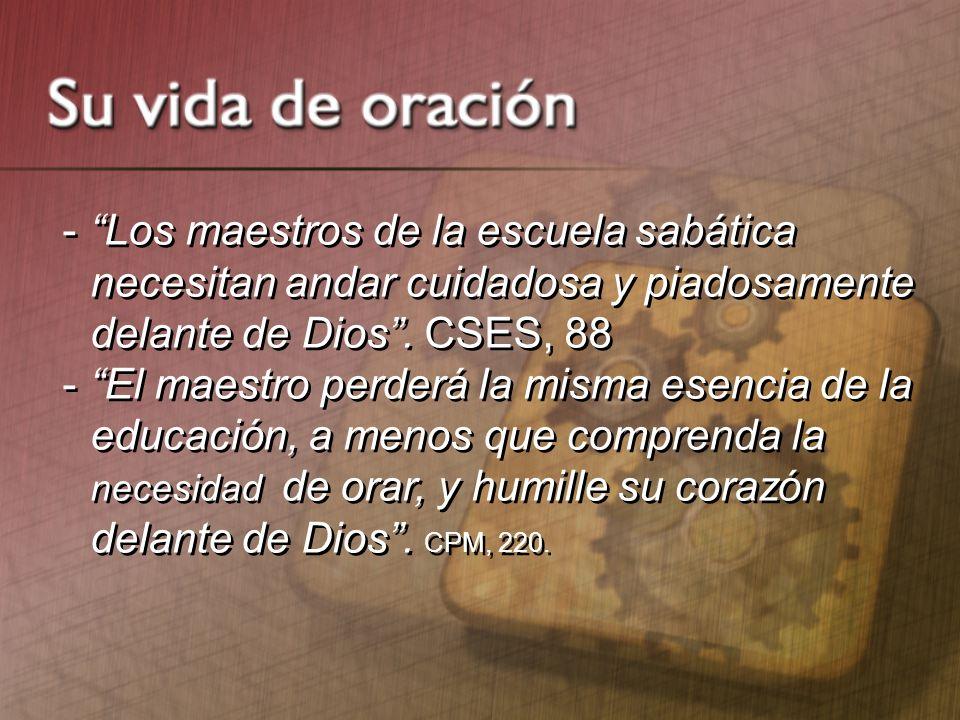 Los maestros de la escuela sabática necesitan andar cuidadosa y piadosamente delante de Dios . CSES, 88