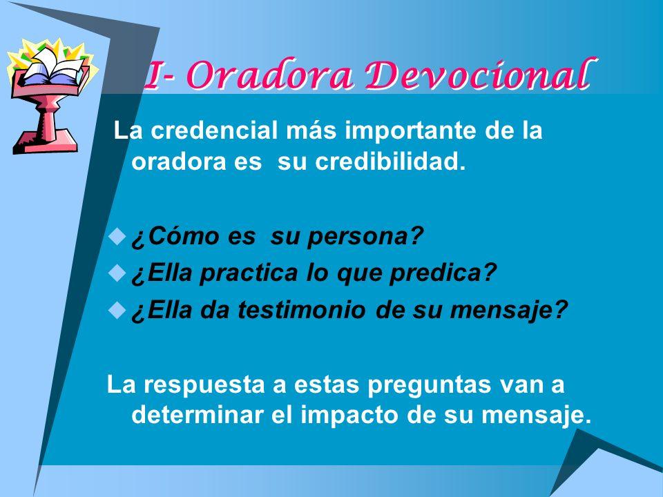I- Oradora Devocional La credencial más importante de la oradora es su credibilidad. ¿Cómo es su persona