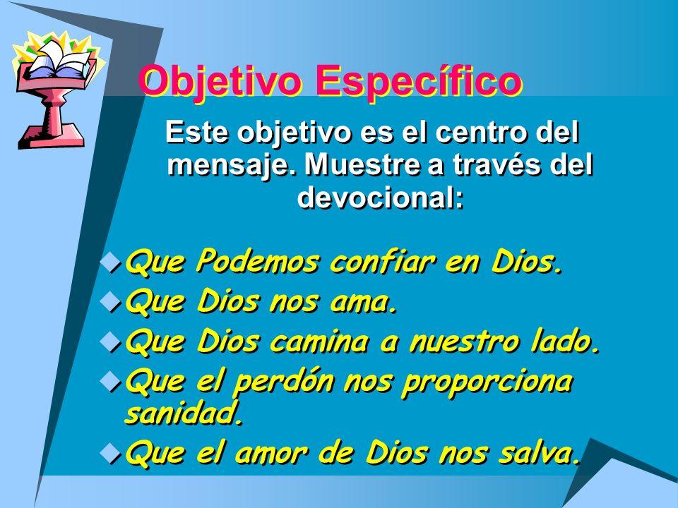 Objetivo EspecíficoEste objetivo es el centro del mensaje. Muestre a través del devocional: Que Podemos confiar en Dios.