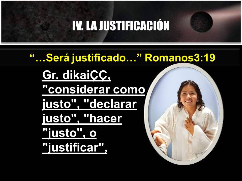 IV.LA JUSTIFICACIÓN …Será justificado… Romanos3:19.
