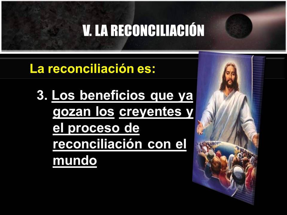 V.LA RECONCILIACIÓNLa reconciliación es: 3.