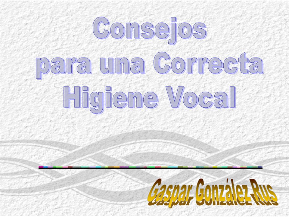 Consejos para una Correcta Higiene Vocal Gaspar González Rus