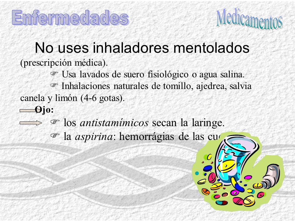 No uses inhaladores mentolados (prescripción médica).